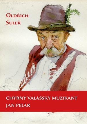 Oldřich Šuleř: Chýrný valašský muzikant Jan Pelár